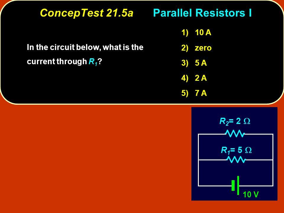 ConcepTest 21.5a Parallel Resistors I