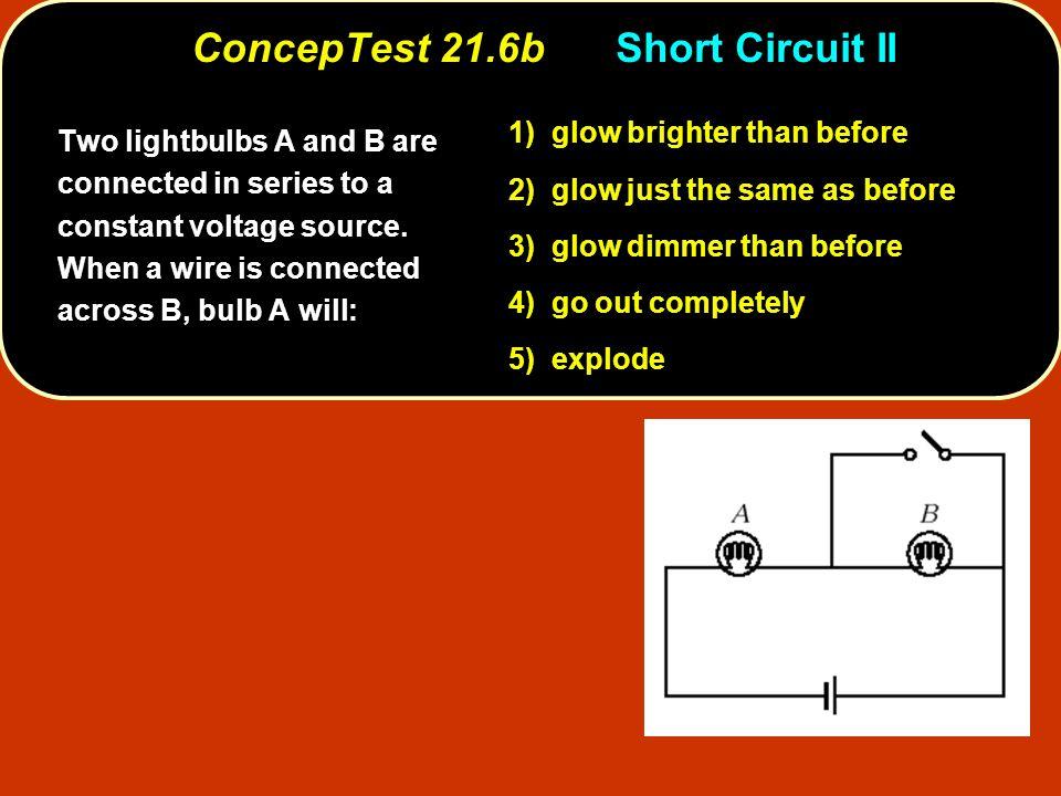 ConcepTest 21.6b Short Circuit II