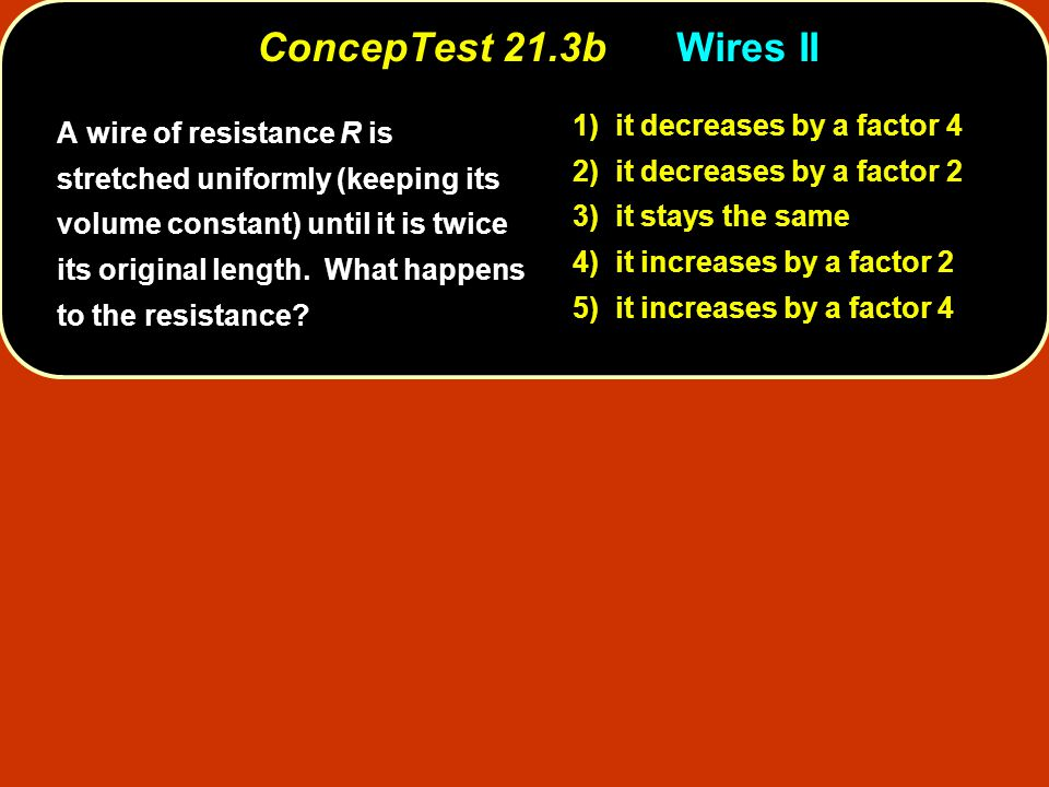 ConcepTest 21.3b Wires II 1) it decreases by a factor 4