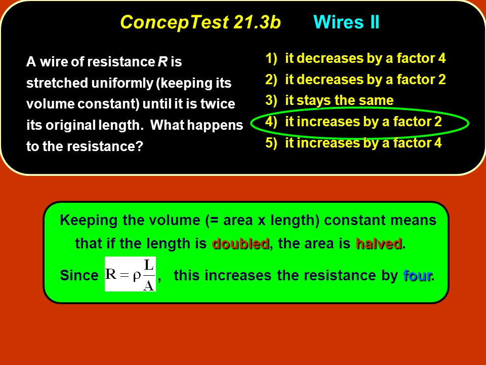 ConcepTest 21.3b Wires II 1) it decreases by a factor 4. 2) it decreases by a factor 2. 3) it stays the same.