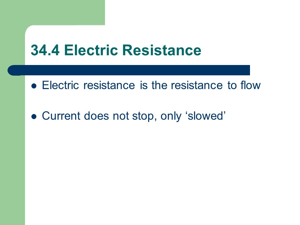 34.4 Electric Resistance Electric resistance is the resistance to flow