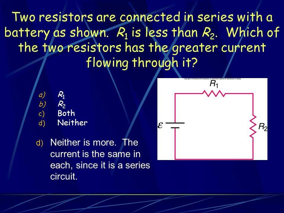 Two resistors are connected in series with a battery as shown