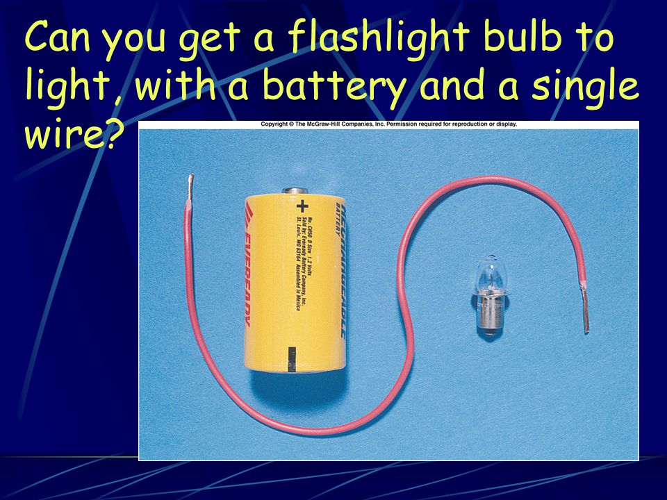Can you get a flashlight bulb to light, with a battery and a single wire