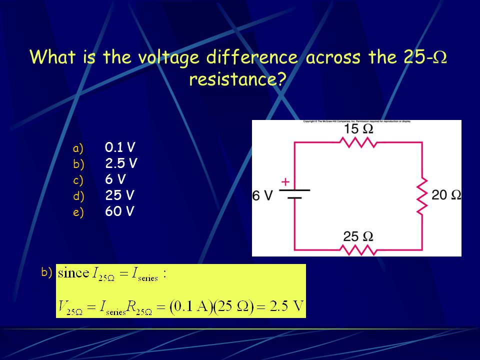 What is the voltage difference across the 25- resistance