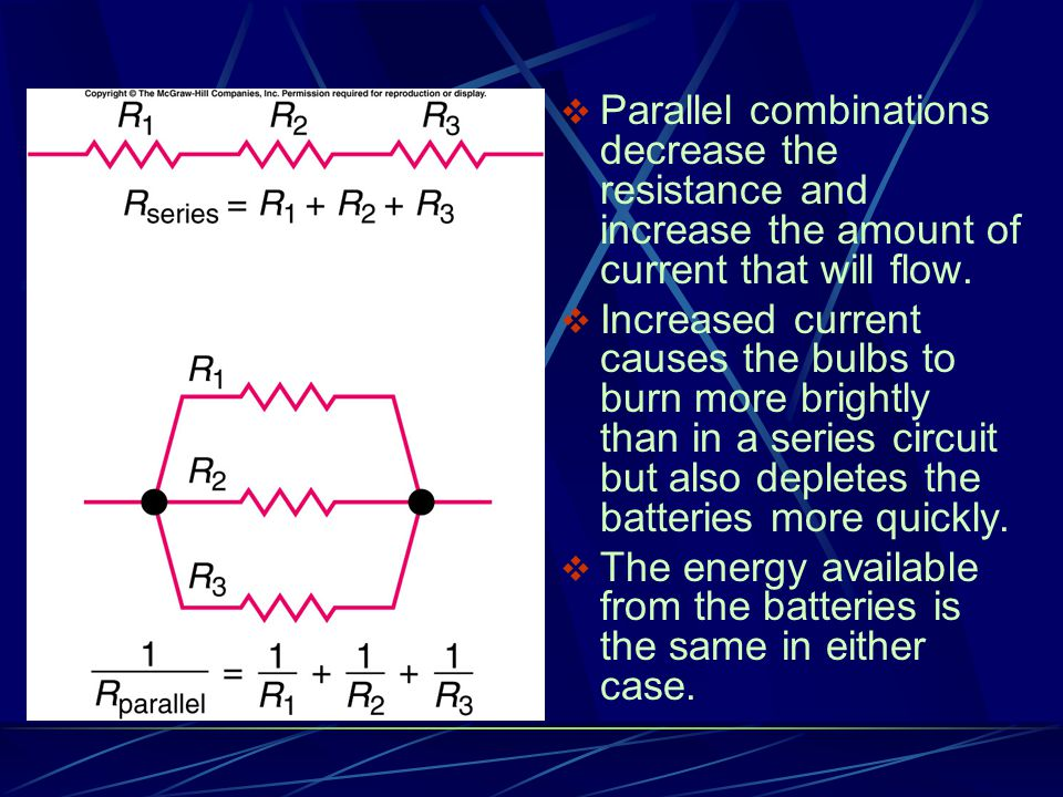 Parallel combinations decrease the resistance and increase the amount of current that will flow.
