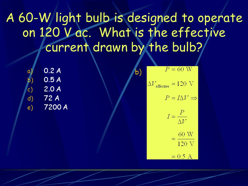 A 60-W light bulb is designed to operate on 120 V ac