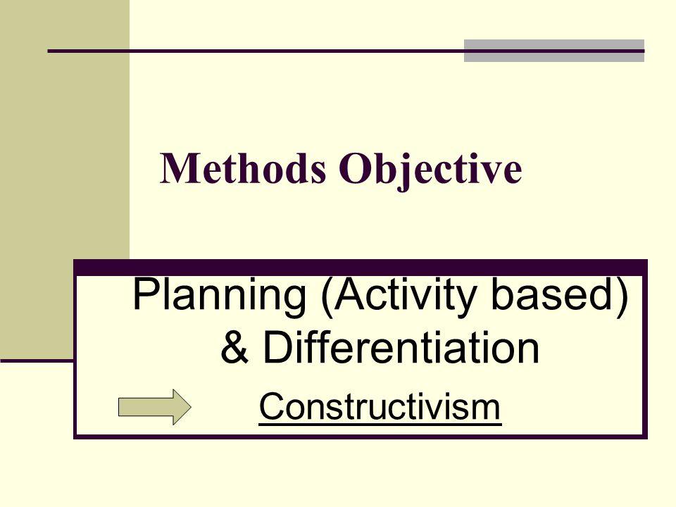 Planning (Activity based) & Differentiation Constructivism