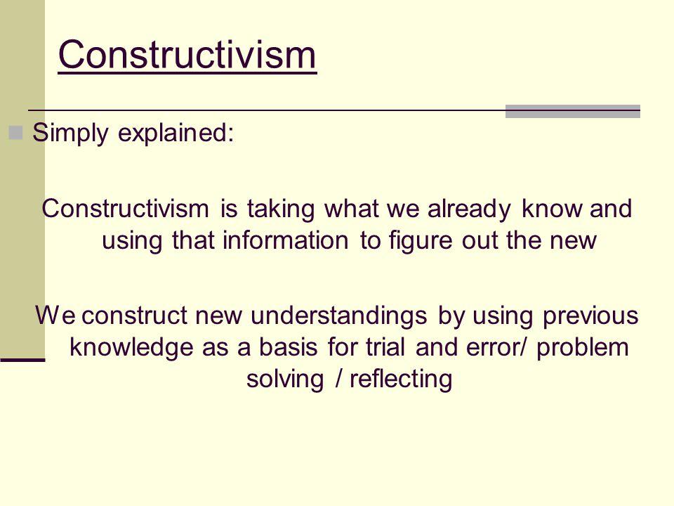 Constructivism Simply explained: