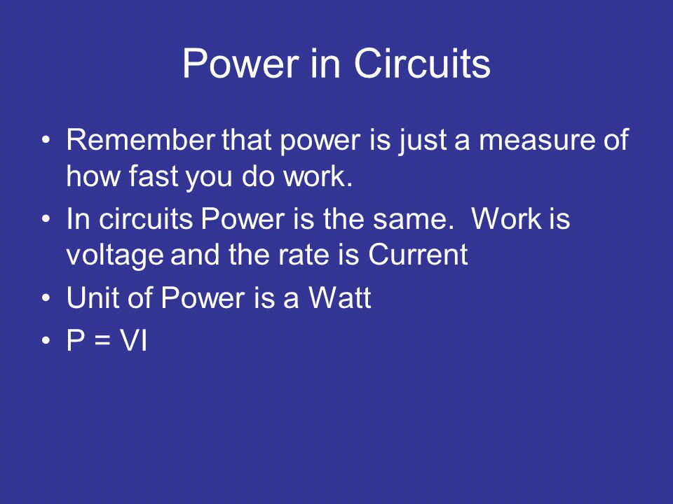 Power in Circuits Remember that power is just a measure of how fast you do work.