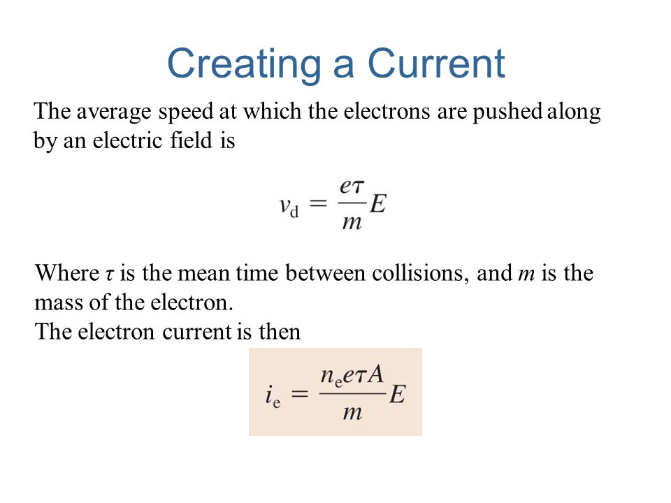 Creating a Current The average speed at which the electrons are pushed along by an electric field is.