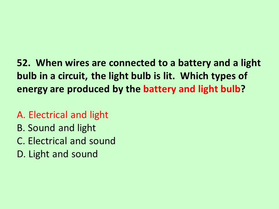52. When wires are connected to a battery and a light bulb in a circuit, the light bulb is lit.