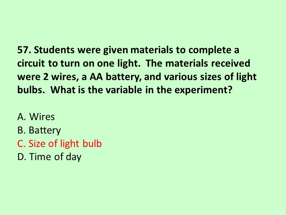 57. Students were given materials to complete a circuit to turn on one light.