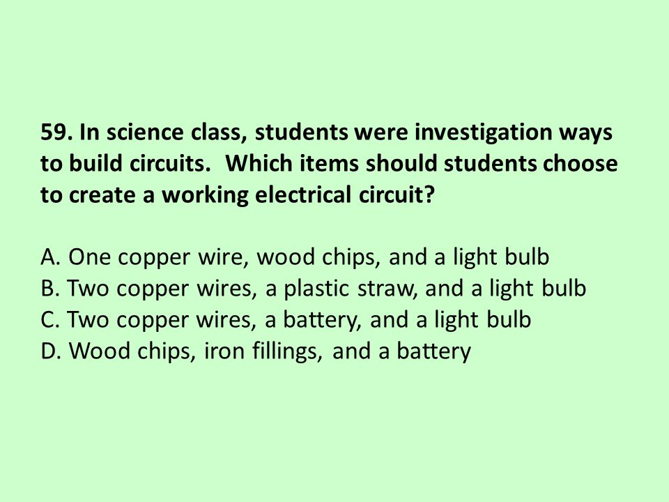 59. In science class, students were investigation ways to build circuits.