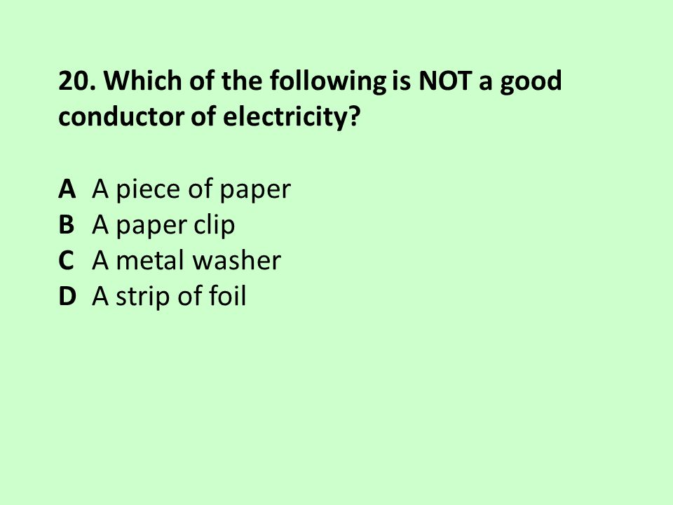 20. Which of the following is NOT a good conductor of electricity