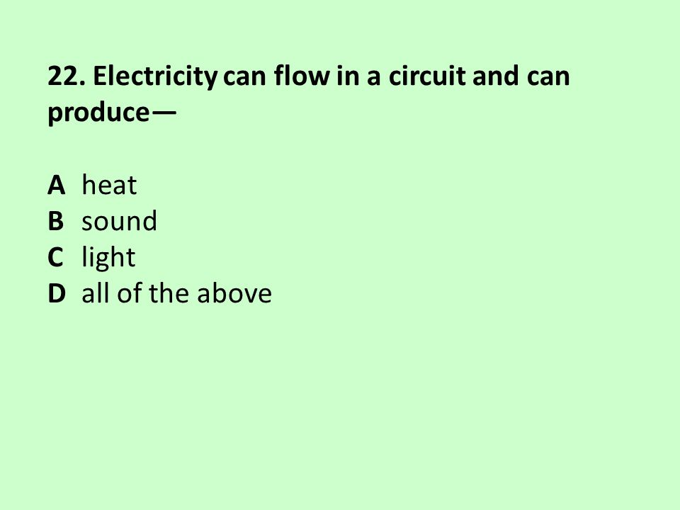 22. Electricity can flow in a circuit and can produce—
