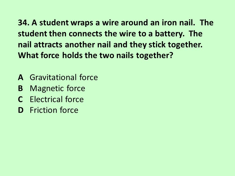 34. A student wraps a wire around an iron nail