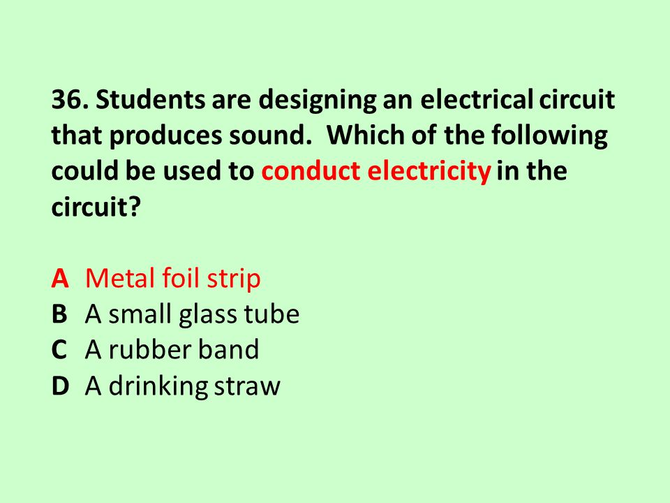 36. Students are designing an electrical circuit that produces sound