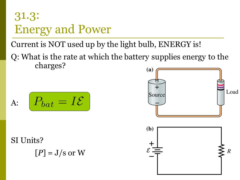 31.3: Energy and Power Current is NOT used up by the light bulb, ENERGY is!
