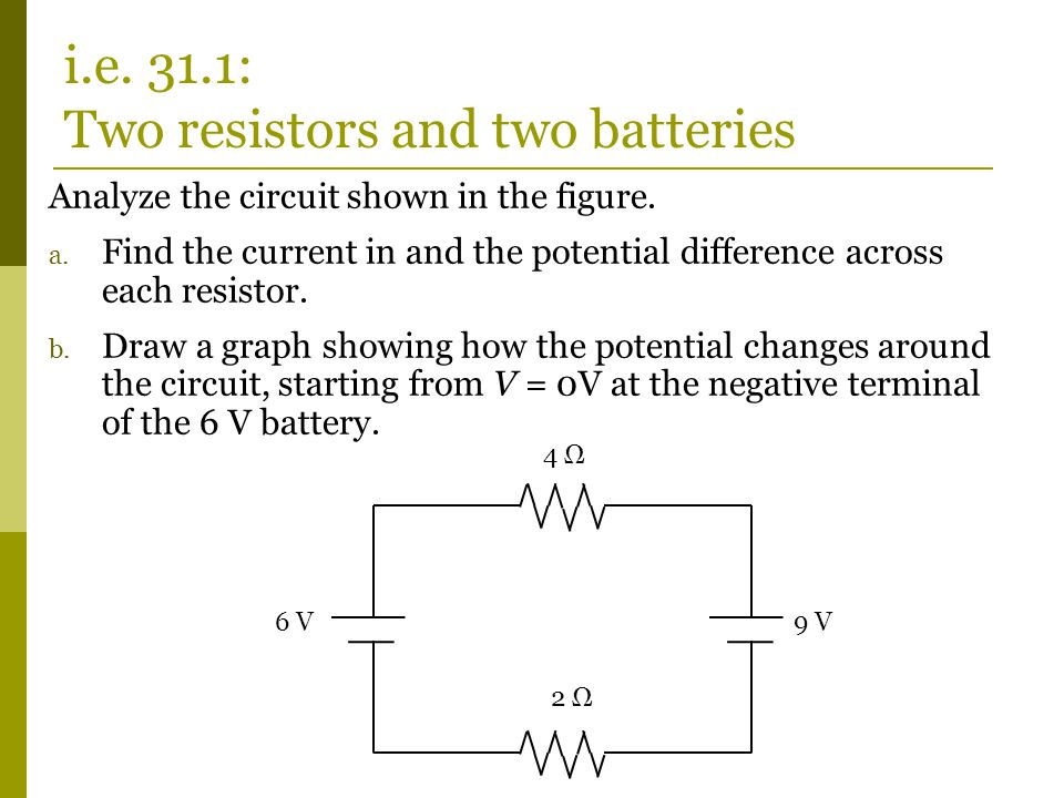 i.e. 31.1: Two resistors and two batteries