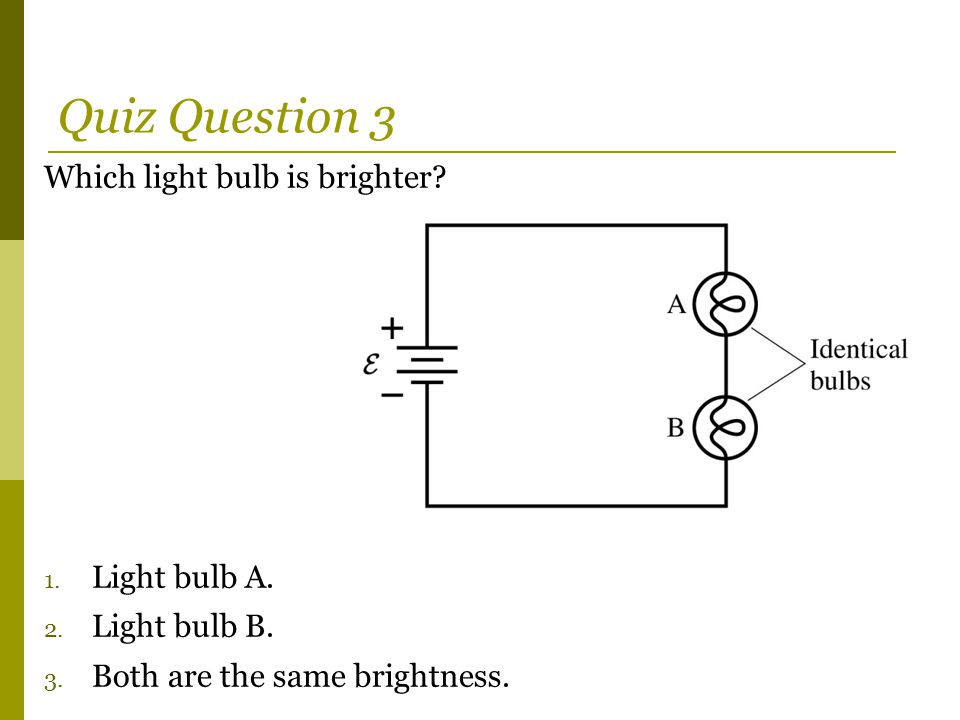Quiz Question 3 Which light bulb is brighter Light bulb A.