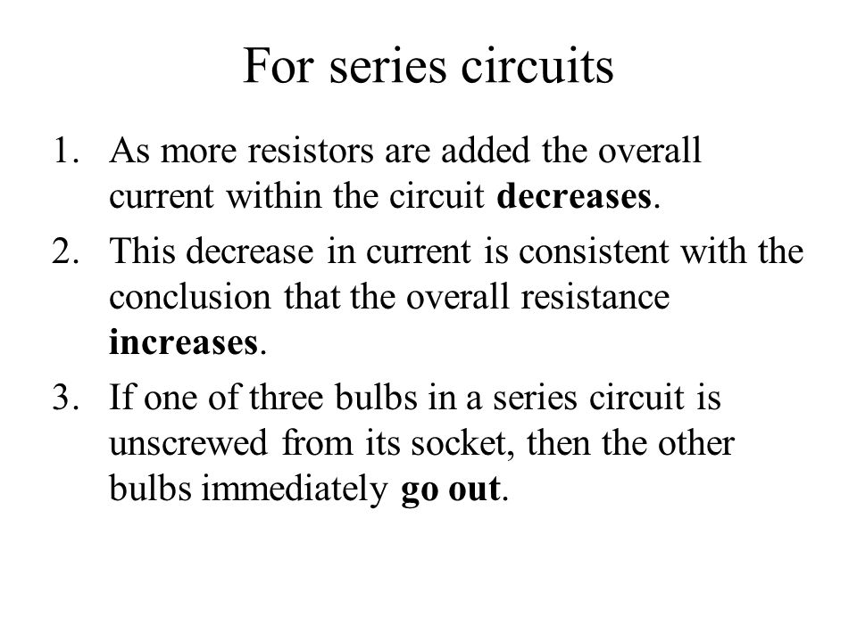 For series circuits As more resistors are added the overall current within the circuit decreases.