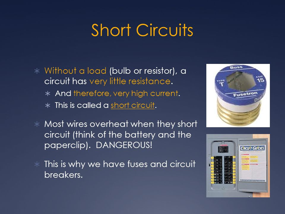 Short Circuits Without a load (bulb or resistor), a circuit has very little resistance. And therefore, very high current.