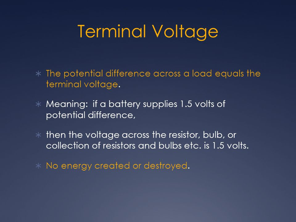 Terminal Voltage The potential difference across a load equals the terminal voltage.