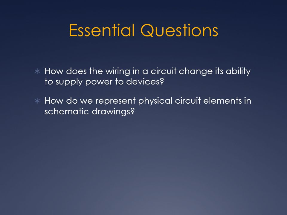 Essential Questions How does the wiring in a circuit change its ability to supply power to devices