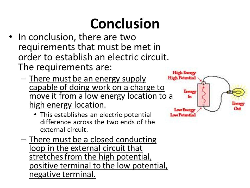 Conclusion In conclusion, there are two requirements that must be met in order to establish an electric circuit. The requirements are: