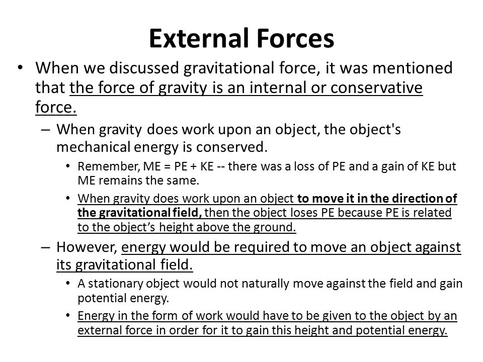 External Forces When we discussed gravitational force, it was mentioned that the force of gravity is an internal or conservative force.
