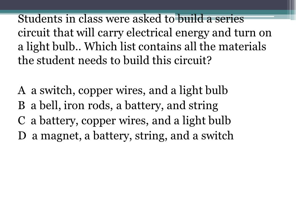 Students in class were asked to build a series circuit that will carry electrical energy and turn on a light bulb..