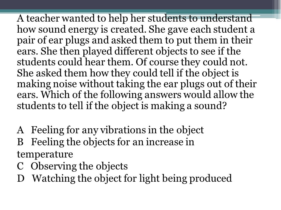 A teacher wanted to help her students to understand how sound energy is created.