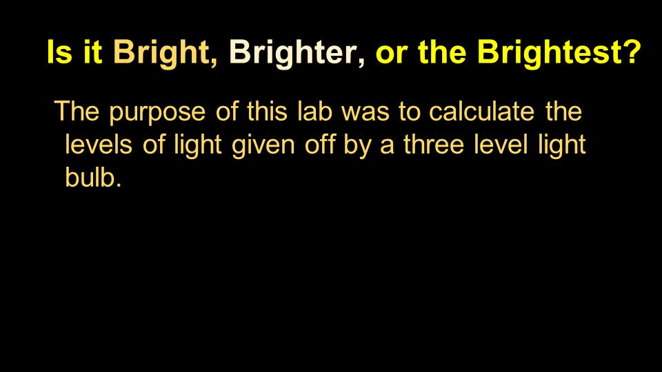 Is it Bright, Brighter, or the Brightest