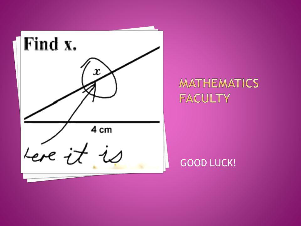Mathematics Faculty GOOD LUCK!