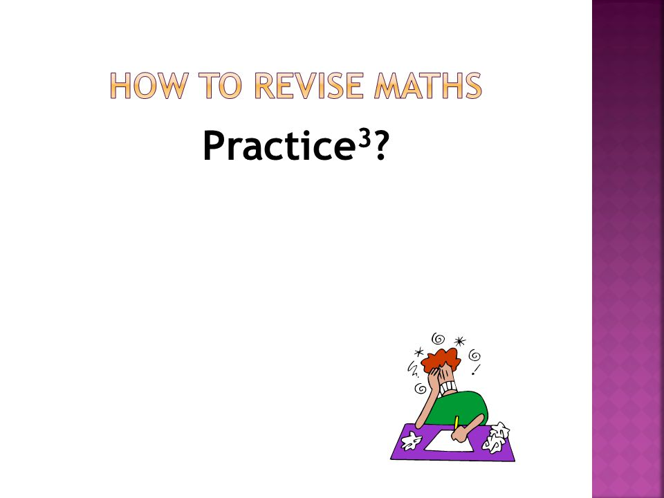 HOW TO REVISE MATHS Practice3