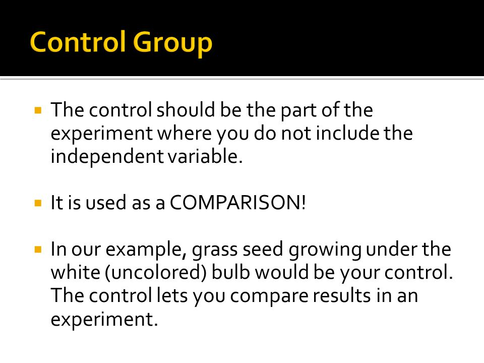 Control Group The control should be the part of the experiment where you do not include the independent variable.