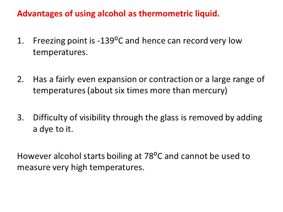 Advantages of using alcohol as thermometric liquid.