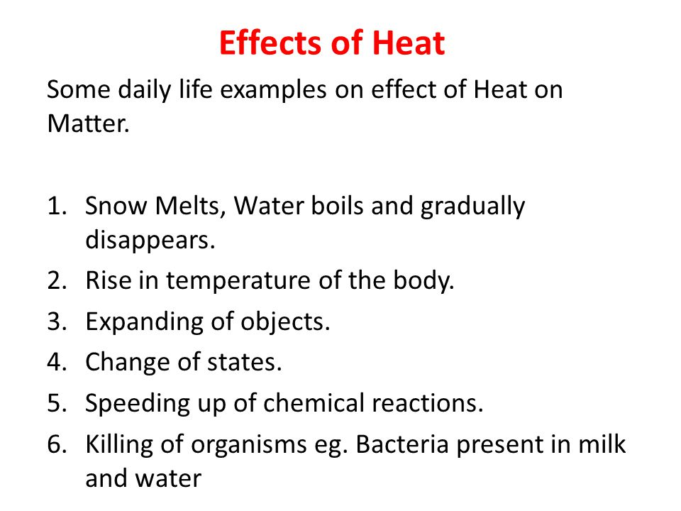 Effects of Heat Some daily life examples on effect of Heat on Matter.