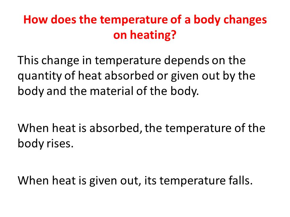 How does the temperature of a body changes on heating