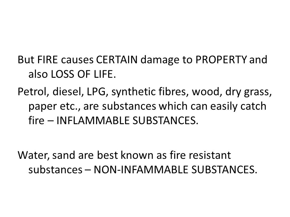 But FIRE causes CERTAIN damage to PROPERTY and also LOSS OF LIFE