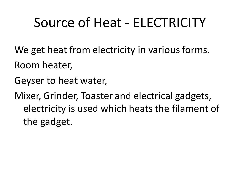 Source of Heat - ELECTRICITY
