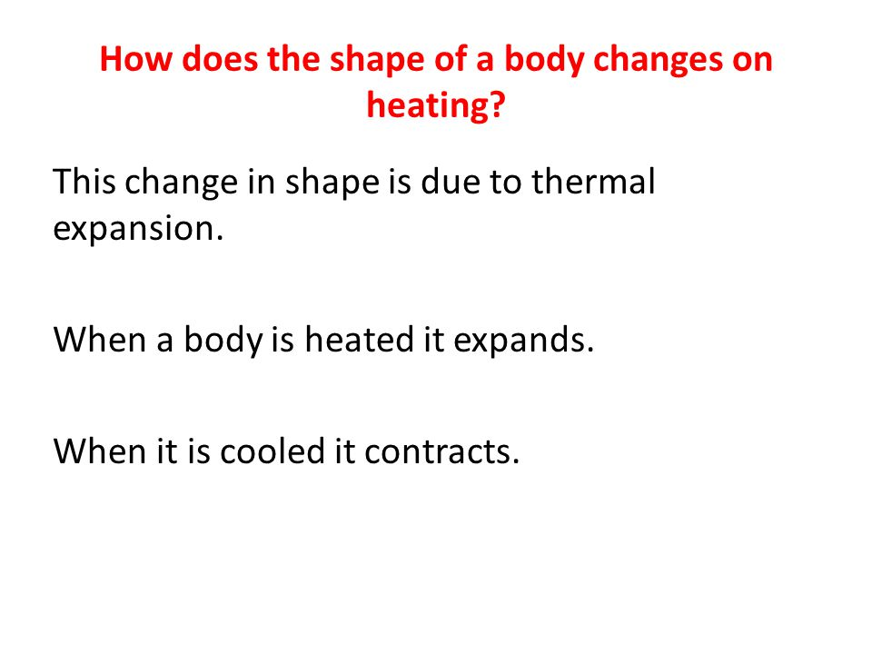How does the shape of a body changes on heating