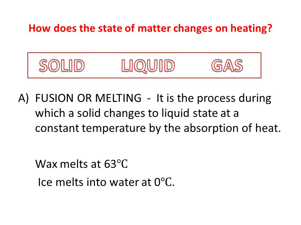 How does the state of matter changes on heating