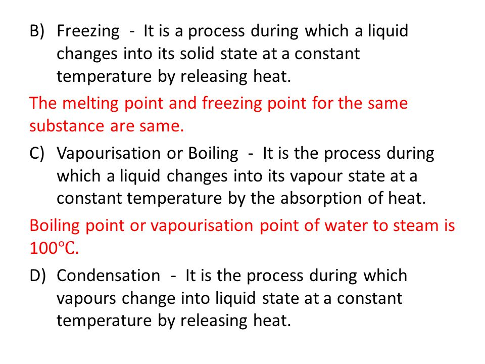 Freezing - It is a process during which a liquid changes into its solid state at a constant temperature by releasing heat.