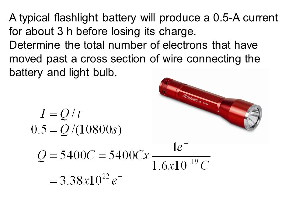 A typical flashlight battery will produce a 0