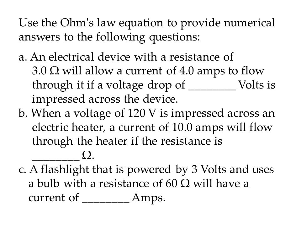 Use the Ohm s law equation to provide numerical answers to the following questions: