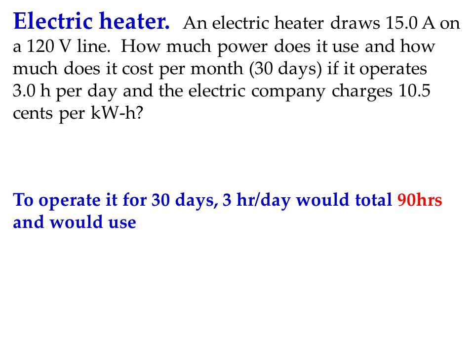 Electric heater. An electric heater draws 15. 0 A on a 120 V line