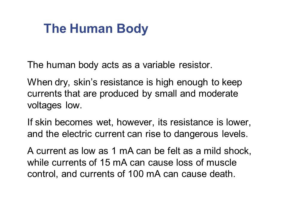 The Human Body The human body acts as a variable resistor.