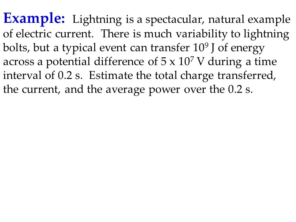 Example: Lightning is a spectacular, natural example of electric current.