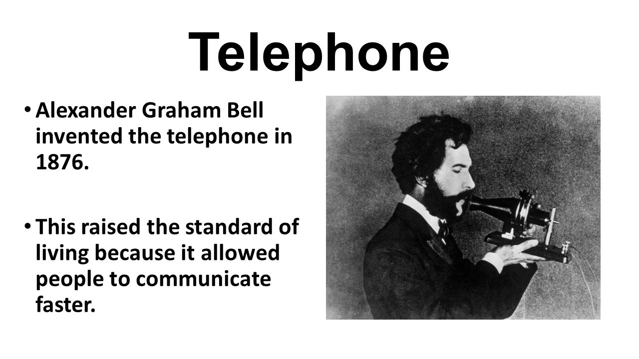 Telephone Alexander Graham Bell invented the telephone in 1876.